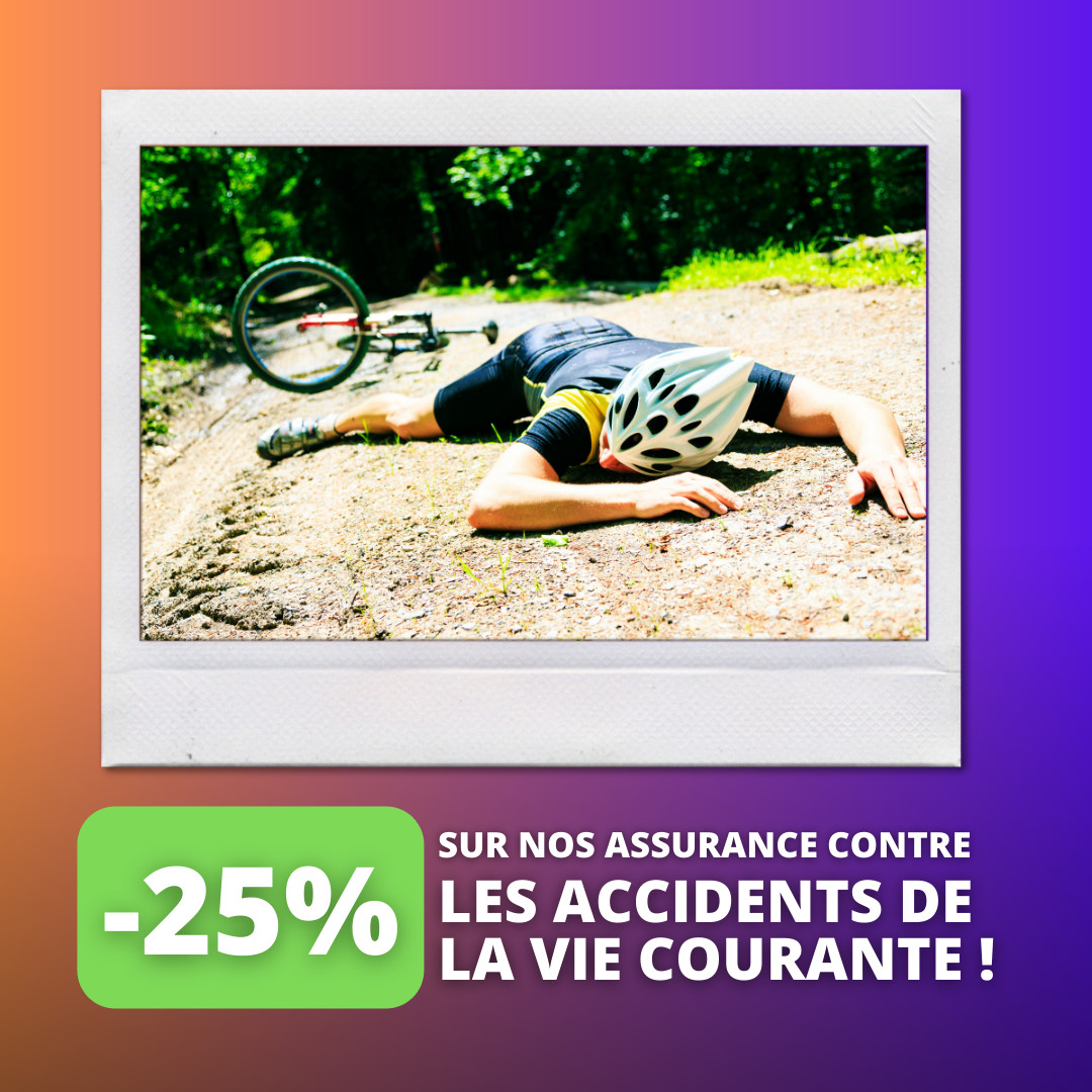 -25% sur nos assurances contre les accidents de la vie courante